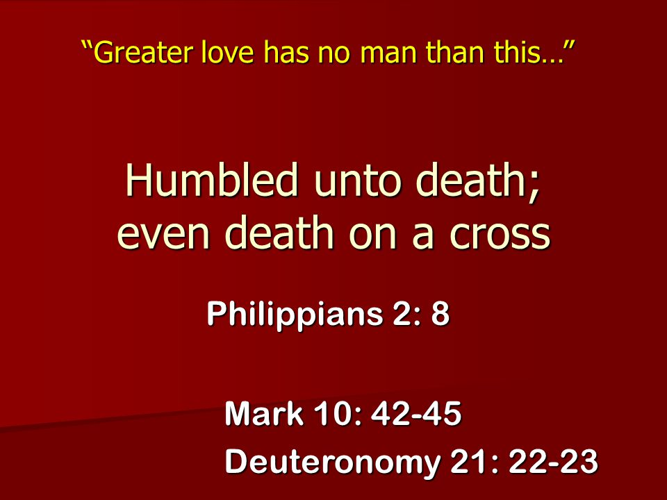 Humbled unto death; even death on a cross