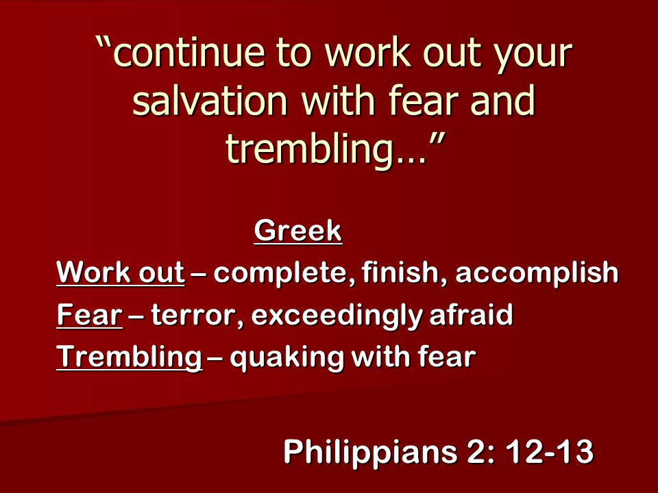 continue to work out your salvation with fear and trembling…