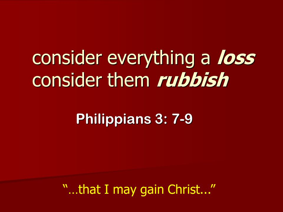 consider everything a loss consider them rubbish
