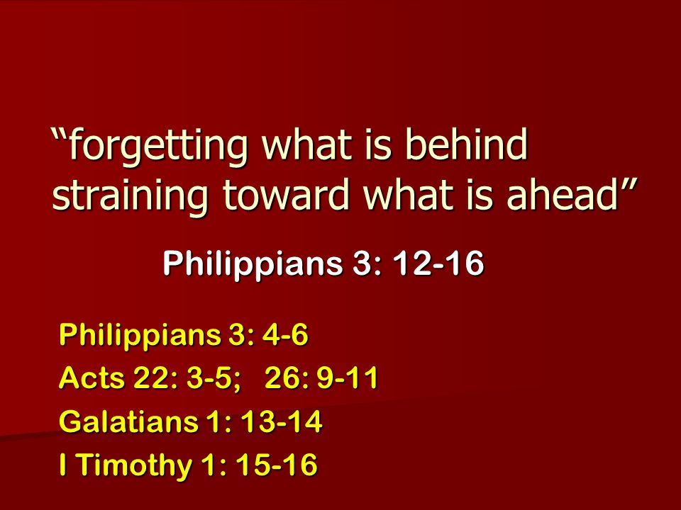 forgetting what is behind straining toward what is ahead
