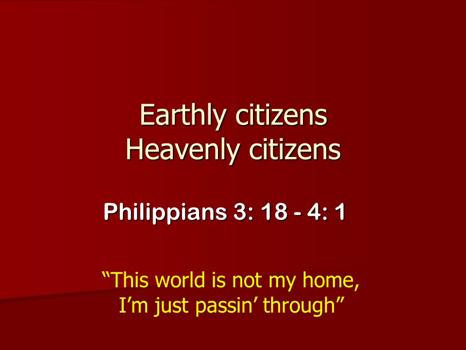 Earthly citizens Heavenly citizens