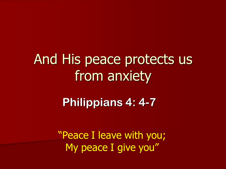 And His peace protects us from anxiety