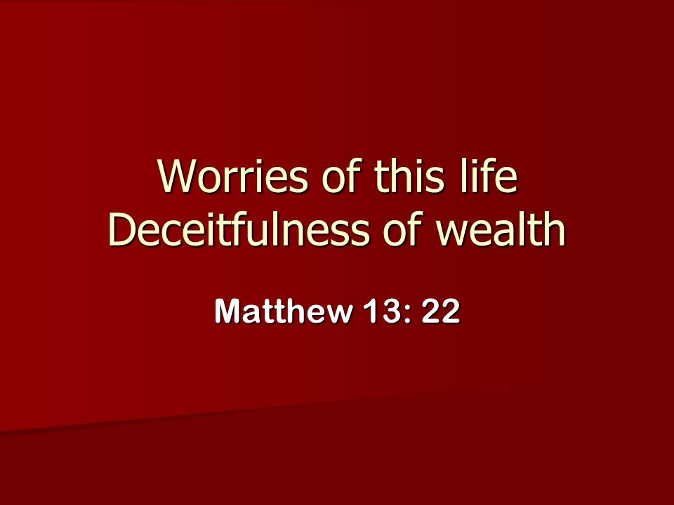 Worries of this life Deceitfulness of wealth