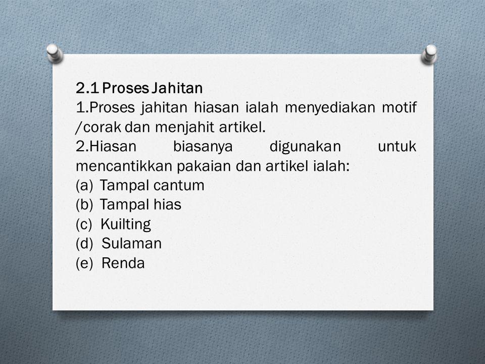 2.1 Proses Jahitan 1.Proses jahitan hiasan ialah menyediakan motif /corak dan menjahit artikel.