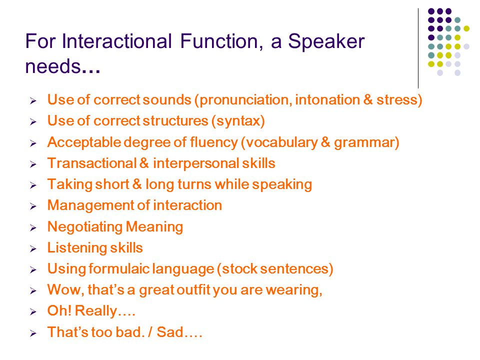 For Interactional Function, a Speaker needs…