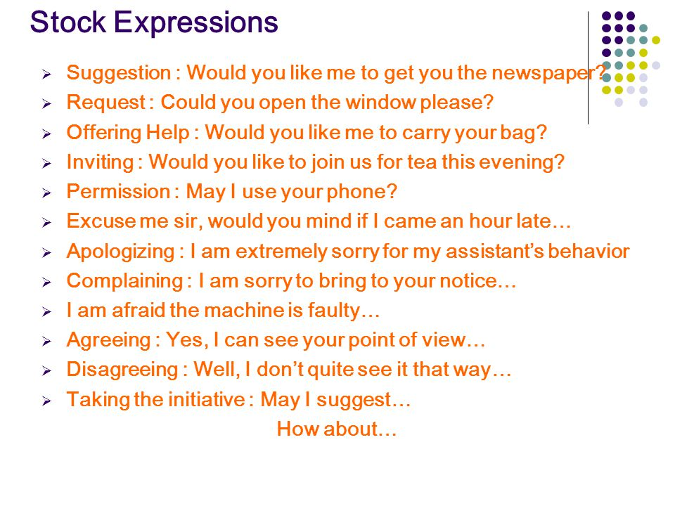 Stock Expressions Suggestion : Would you like me to get you the newspaper Request : Could you open the window please