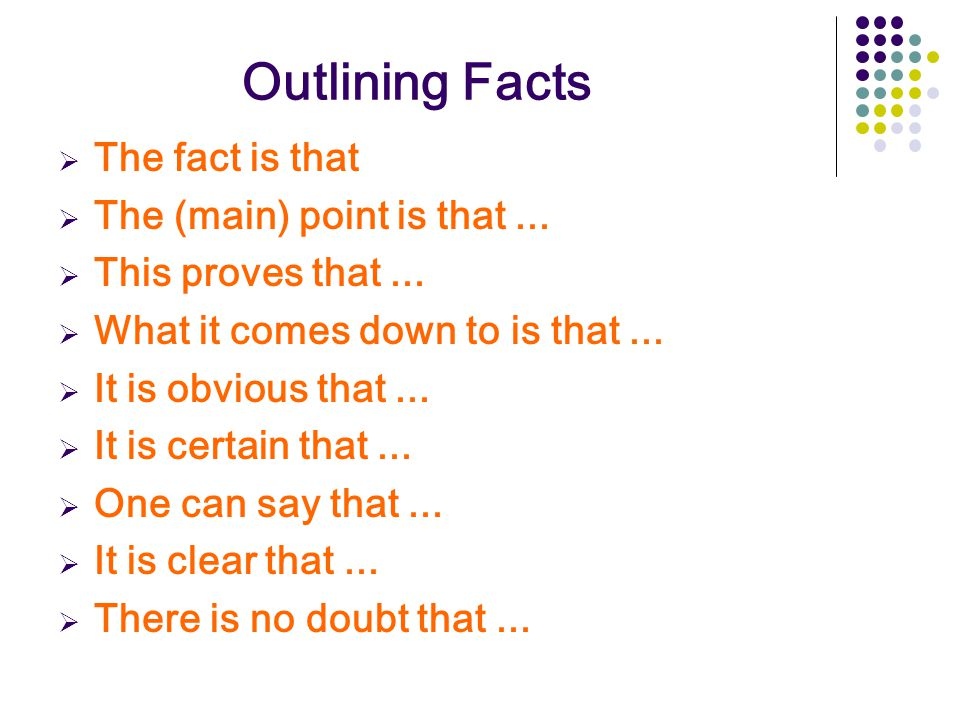 Outlining Facts The fact is that The (main) point is that ...