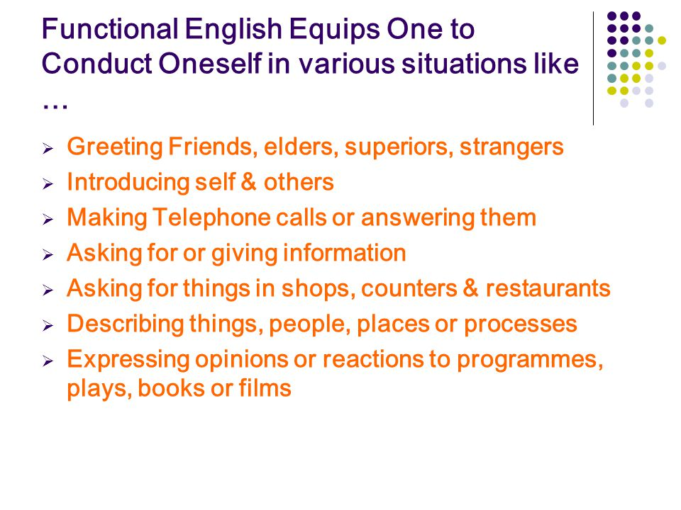 Functional English Equips One to Conduct Oneself in various situations like …