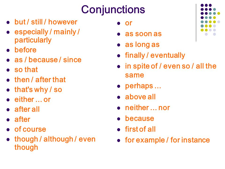 Conjunctions but / still / however especially / mainly / particularly