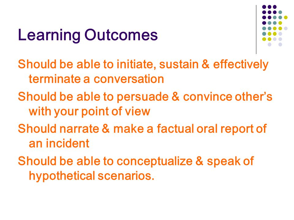 Learning Outcomes Should be able to initiate, sustain & effectively terminate a conversation.