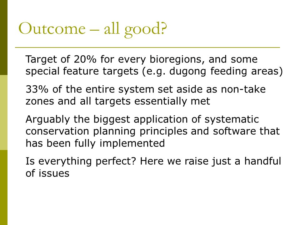 Outcome – all good Target of 20% for every bioregions, and some special feature targets (e.g. dugong feeding areas)