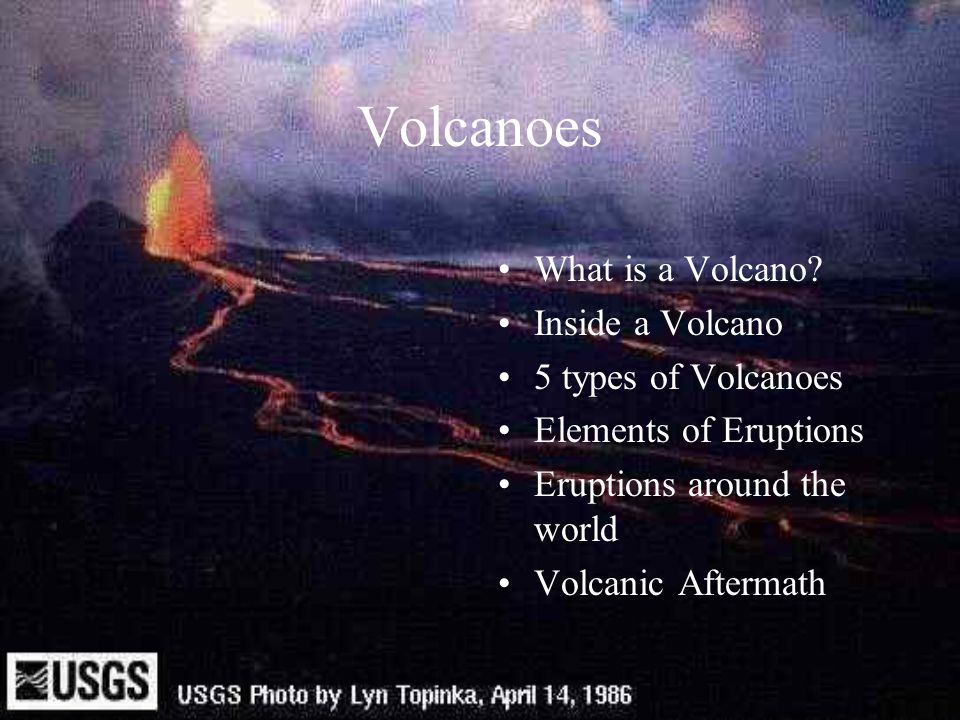 Volcanoes What is a Volcano Inside a Volcano 5 types of Volcanoes