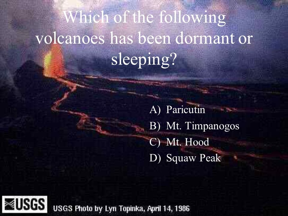 Which of the following volcanoes has been dormant or sleeping