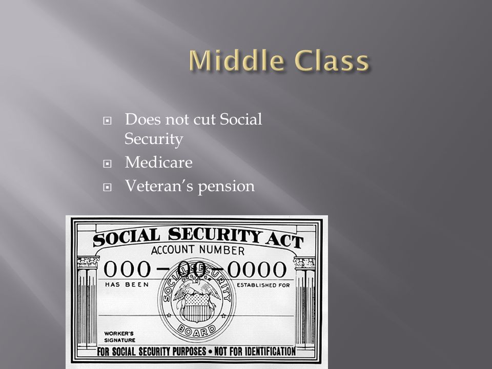 Middle Class Does not cut Social Security Medicare Veteran's pension
