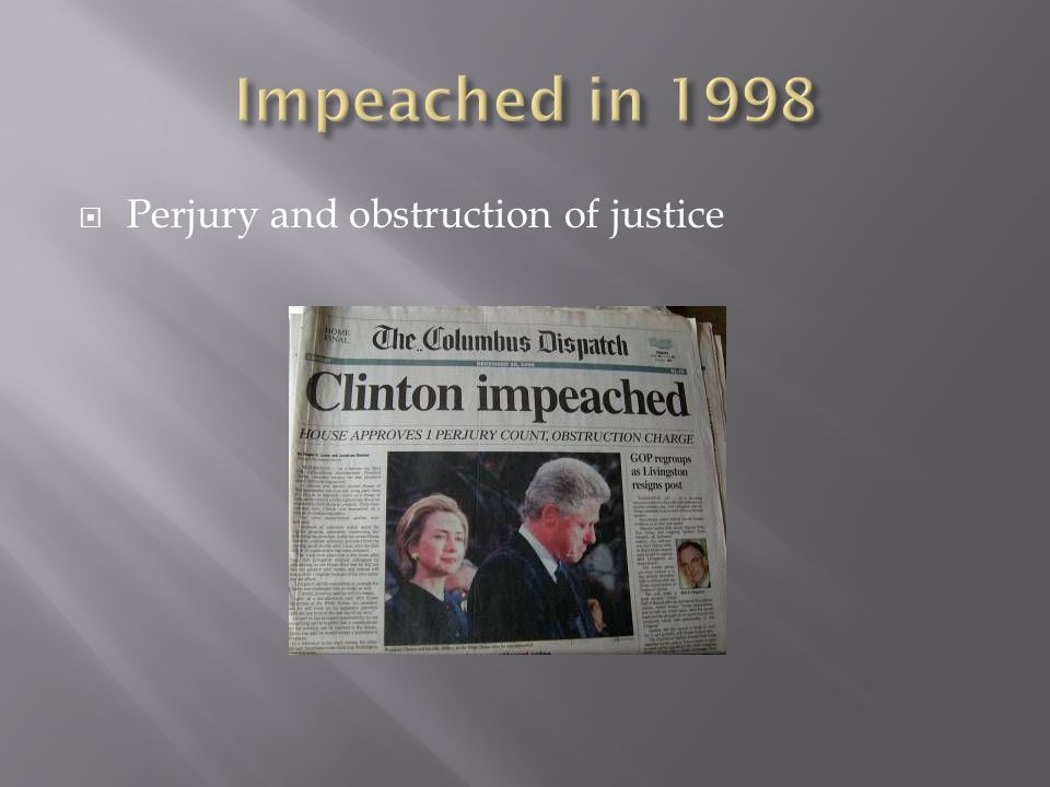 Impeached in 1998 Perjury and obstruction of justice