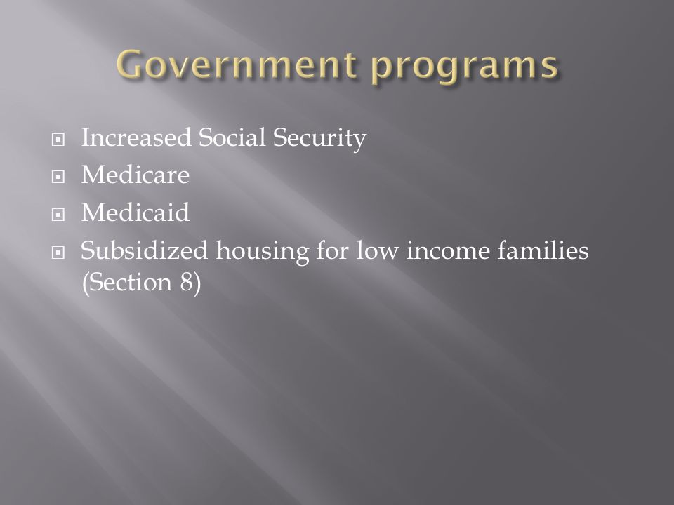 Government programs Increased Social Security Medicare Medicaid