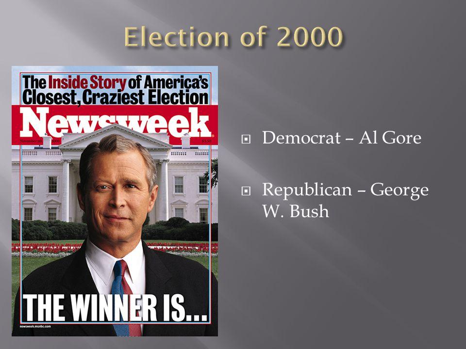 Election of 2000 Democrat – Al Gore Republican – George W. Bush