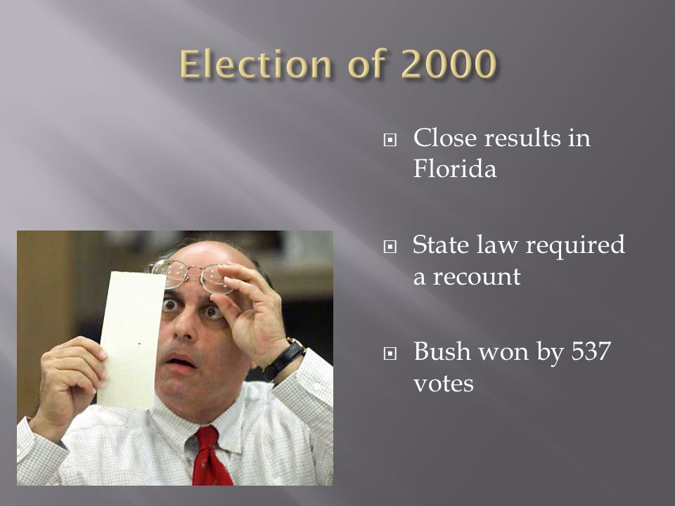Election of 2000 Close results in Florida State law required a recount