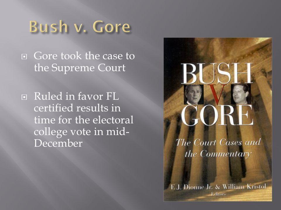 Bush v. Gore Gore took the case to the Supreme Court
