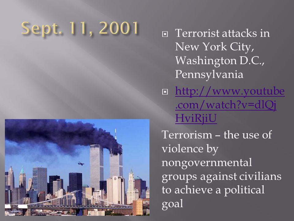 Sept. 11, 2001 Terrorist attacks in New York City, Washington D.C., Pennsylvania. http://www.youtube.com/watch v=dlQjHviRjiU.