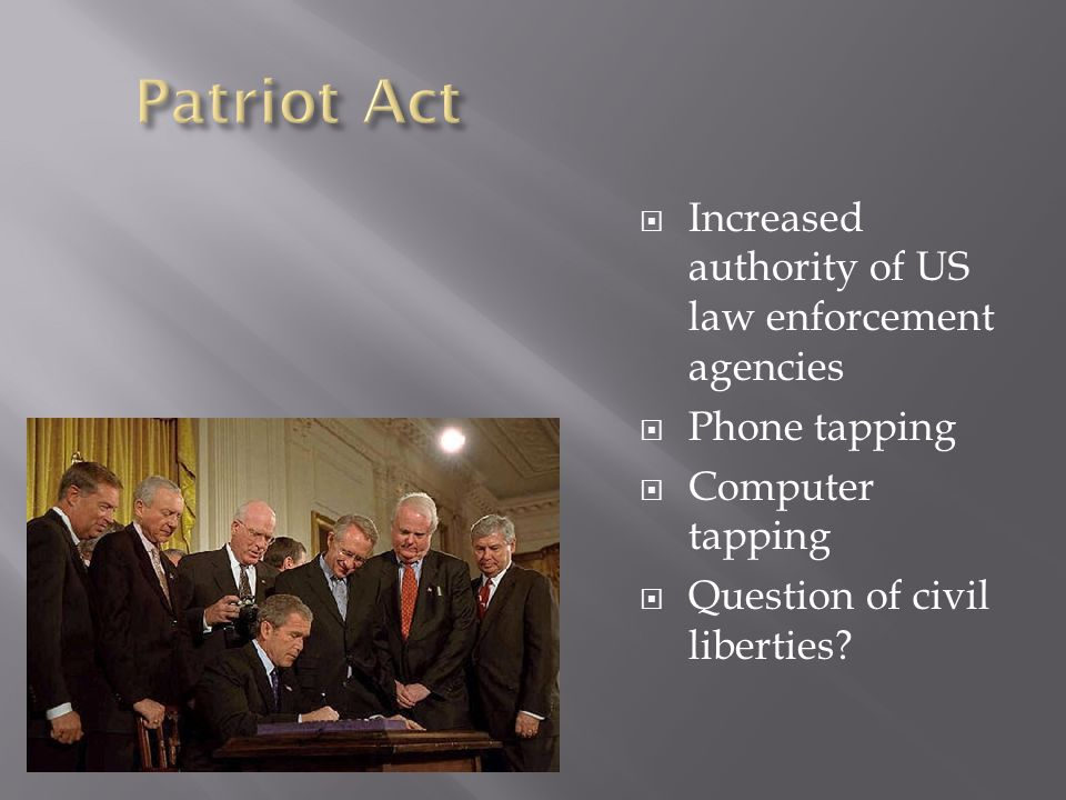 Patriot Act Increased authority of US law enforcement agencies