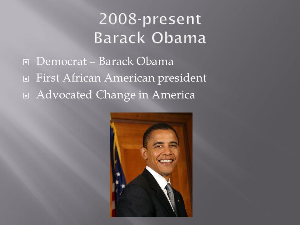 2008-present Barack Obama Democrat – Barack Obama