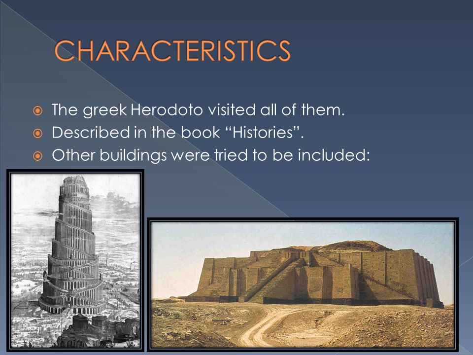 CHARACTERISTICS The greek Herodoto visited all of them.