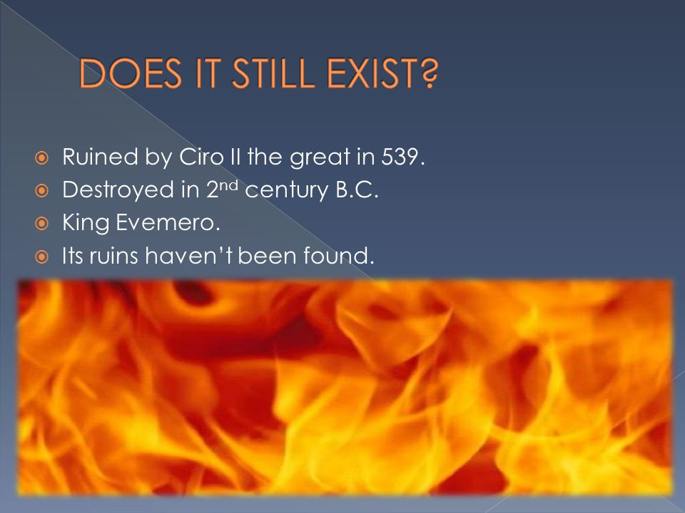 DOES IT STILL EXIST Ruined by Ciro II the great in 539.