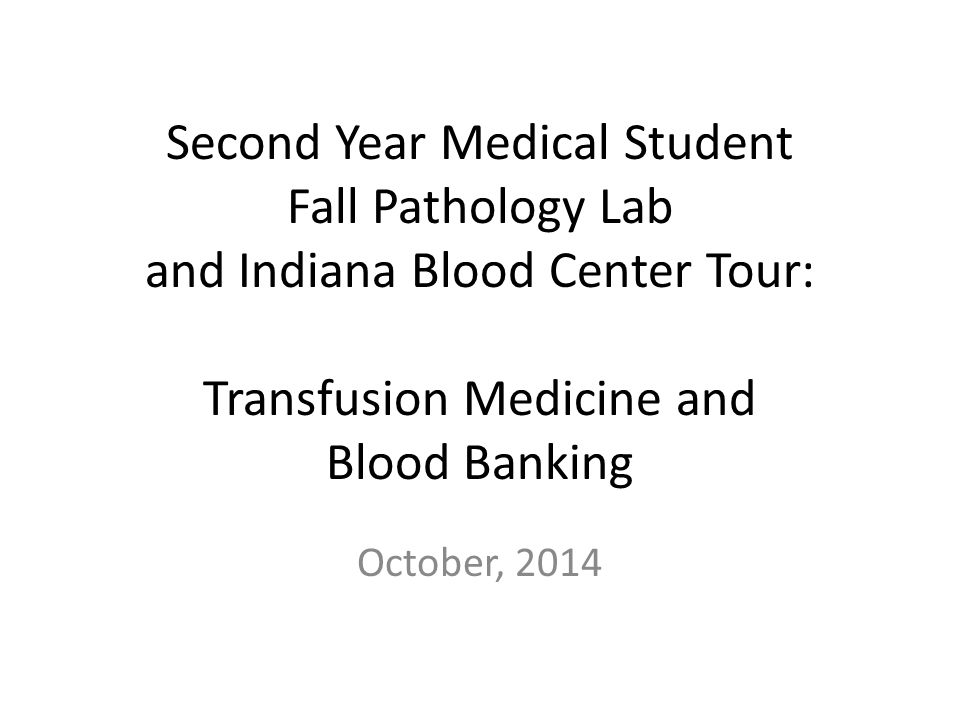 Second Year Medical Student Fall Pathology Lab and Indiana Blood Center Tour: Transfusion Medicine and Blood Banking