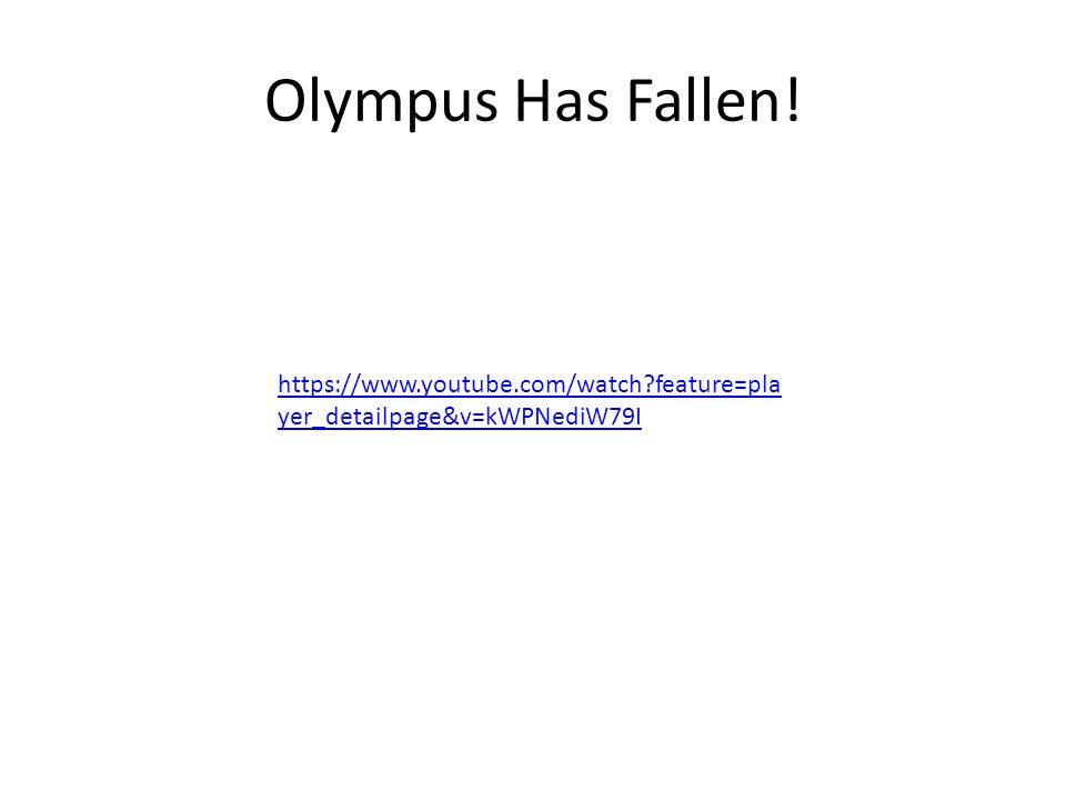 Olympus Has Fallen! https://www.youtube.com/watch feature=player_detailpage&v=kWPNediW79I