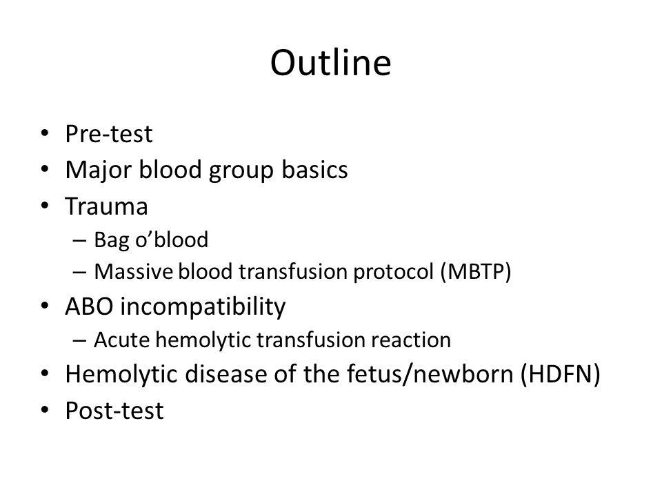 Outline Pre-test Major blood group basics Trauma ABO incompatibility