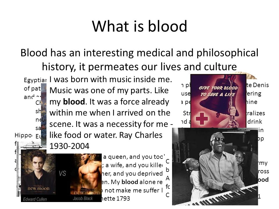 What is blood Blood has an interesting medical and philosophical history, it permeates our lives and culture.