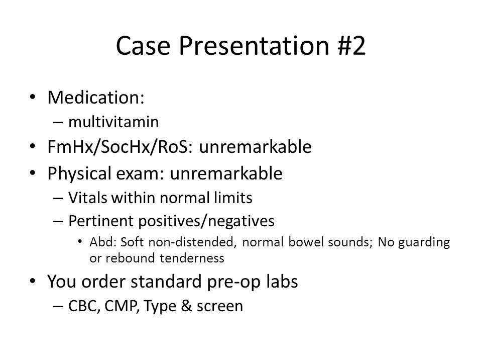 Case Presentation #2 Medication: FmHx/SocHx/RoS: unremarkable