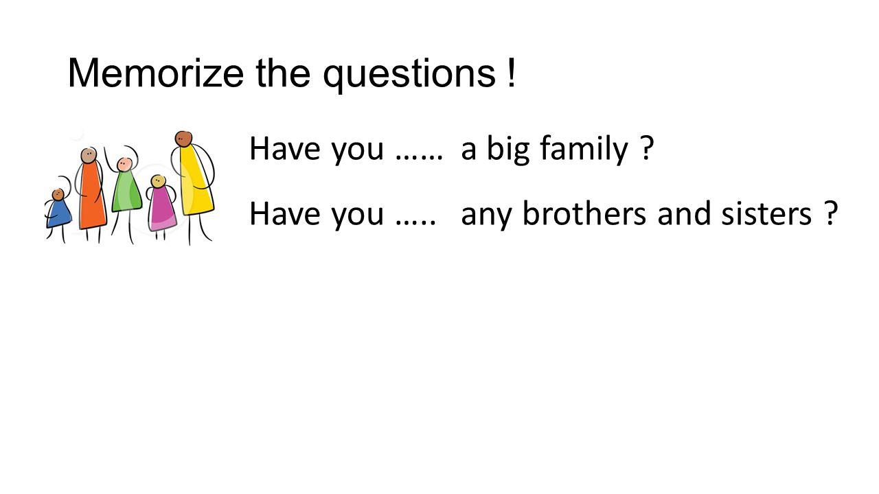 Memorize the questions !