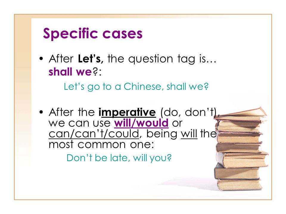 Specific cases After Let's, the question tag is… shall we :