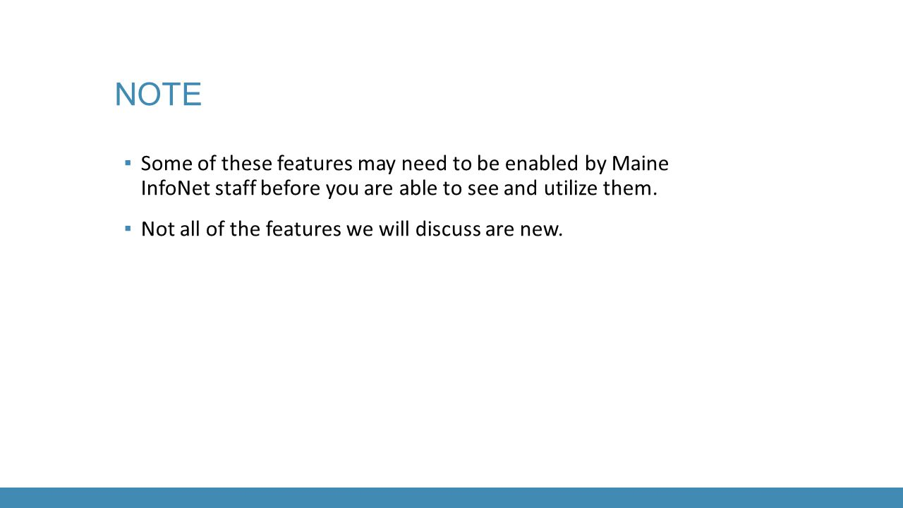 Some of these features may need to be enabled by Maine InfoNet staff before you are able to see and utilize them.