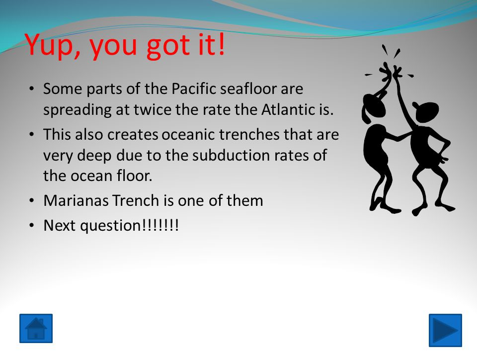 Yup, you got it! Some parts of the Pacific seafloor are spreading at twice the rate the Atlantic is.