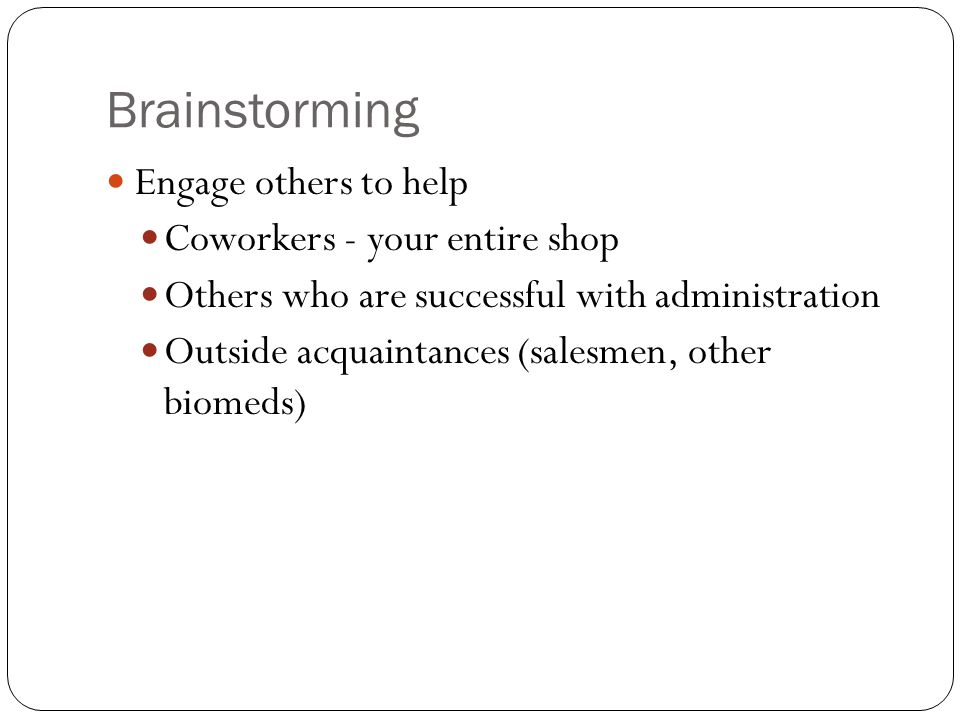 Brainstorming Engage others to help Coworkers - your entire shop