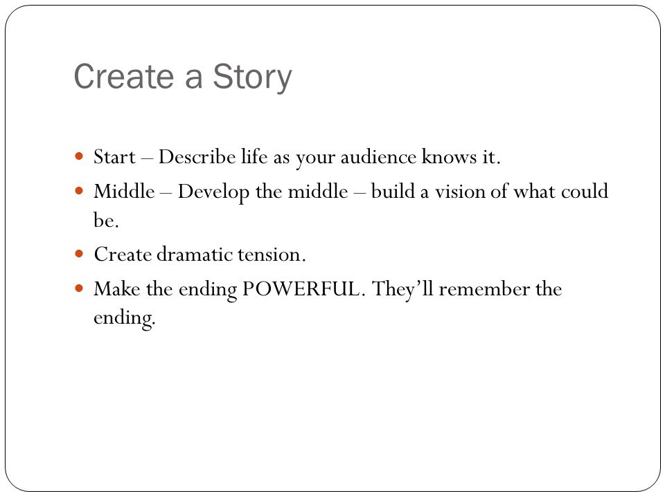 Create a Story Start – Describe life as your audience knows it.
