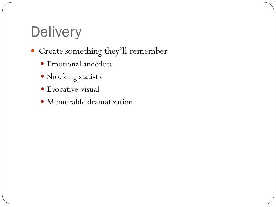 Delivery Create something they'll remember Emotional anecdote