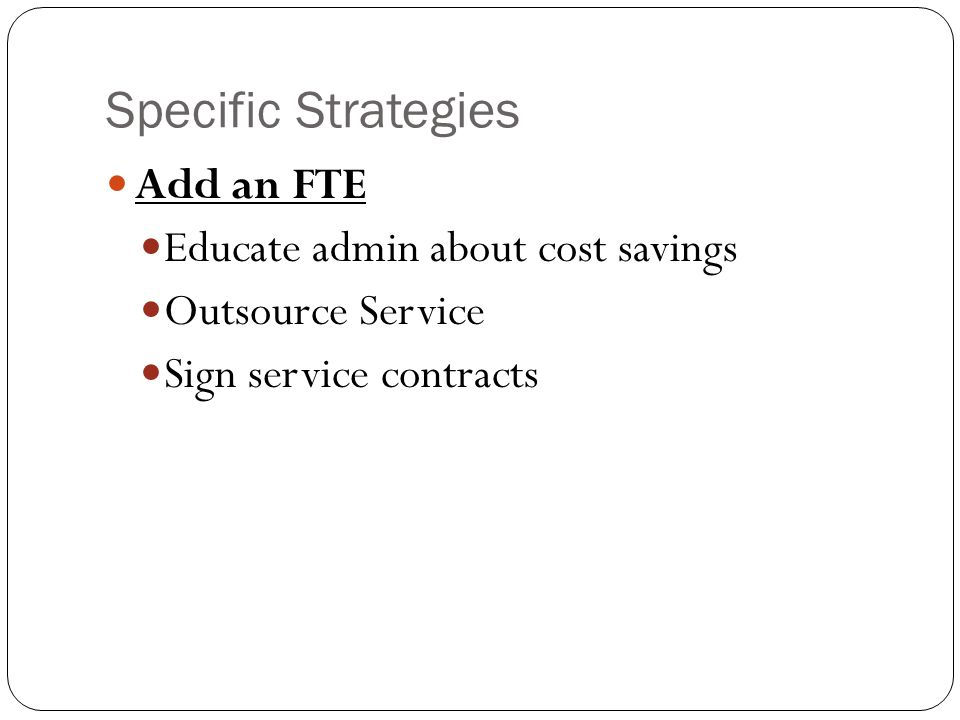 Specific Strategies Add an FTE Educate admin about cost savings