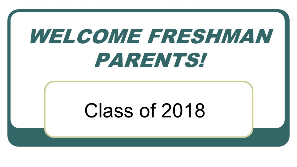 WELCOME FRESHMAN PARENTS!