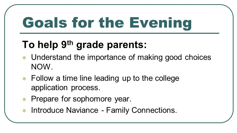 Goals for the Evening To help 9th grade parents:
