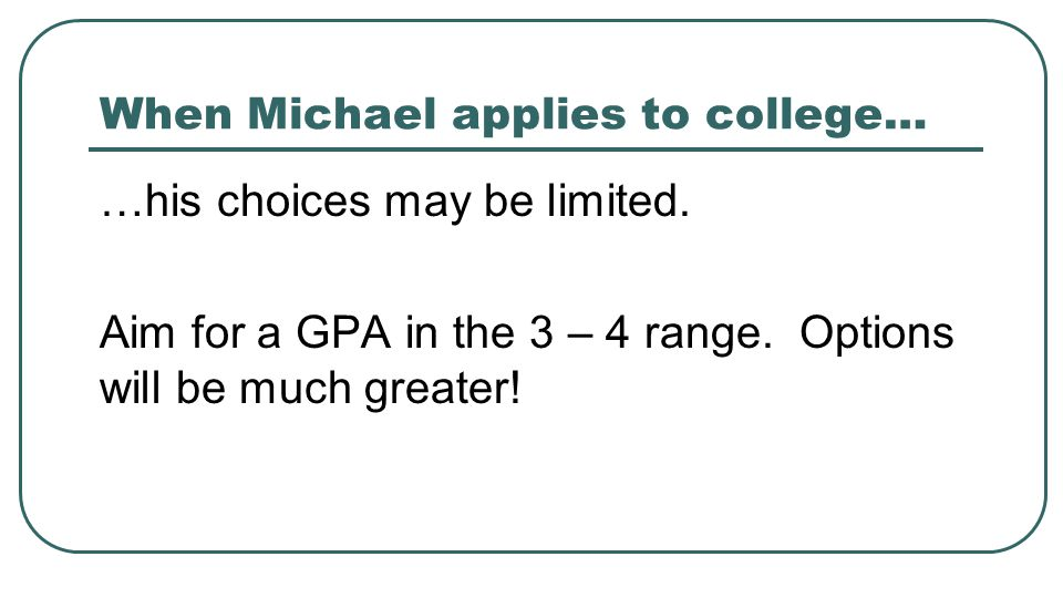 When Michael applies to college…