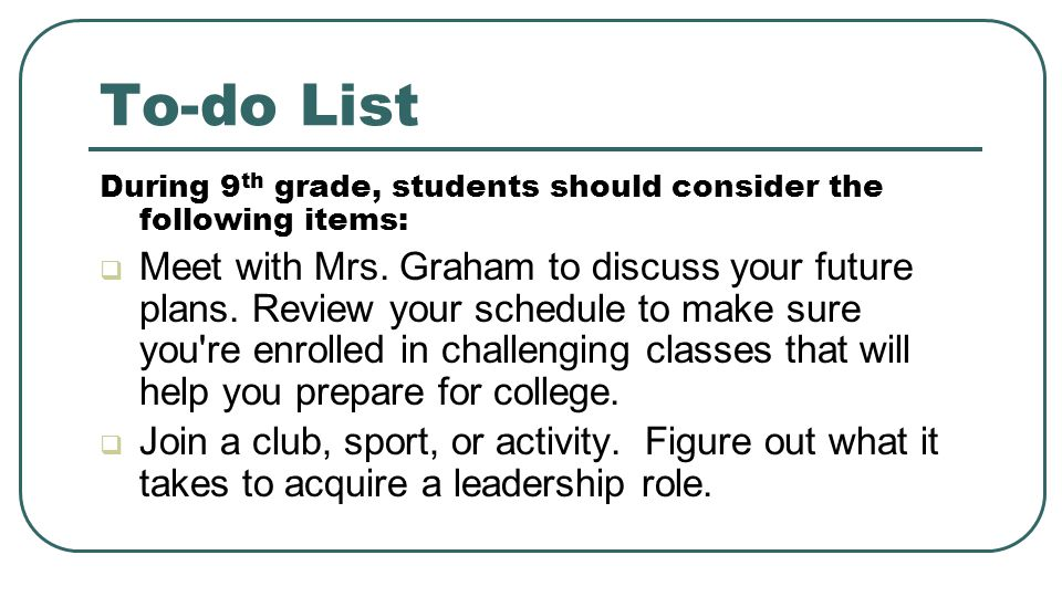 To-do List During 9th grade, students should consider the following items: