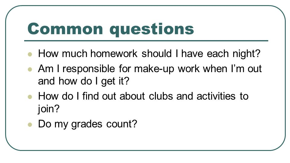 Common questions How much homework should I have each night