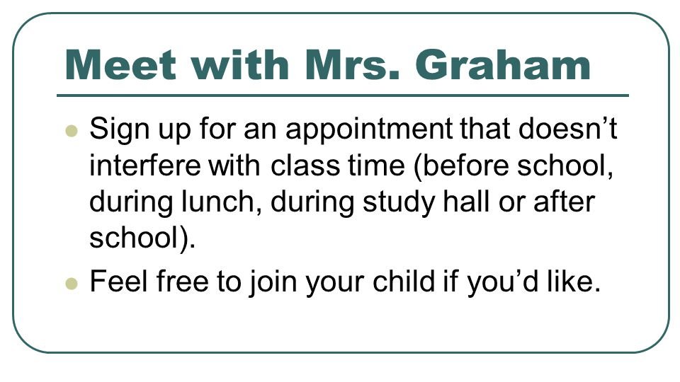 Meet with Mrs. Graham