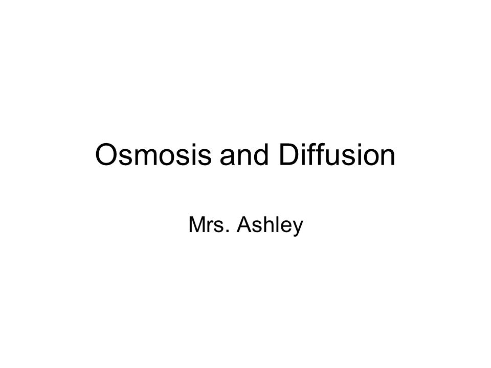 Osmosis and Diffusion Mrs. Ashley