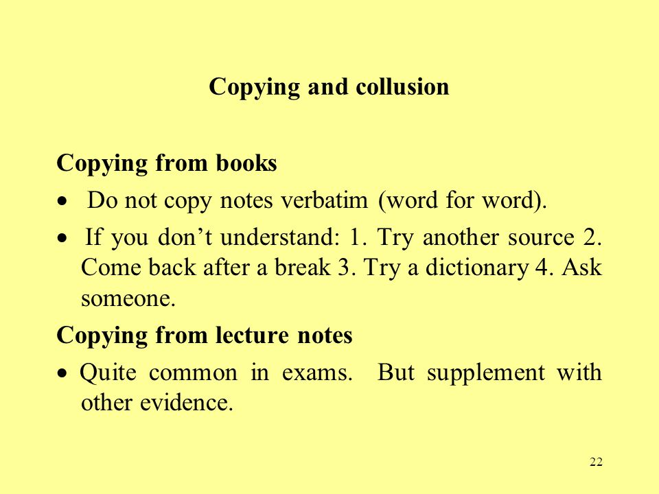 Copying and collusion Copying from books. · Do not copy notes verbatim (word for word).
