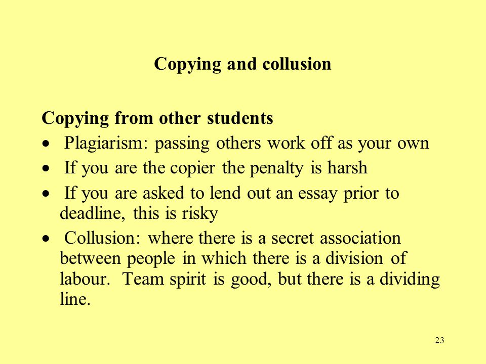 Copying and collusion Copying from other students. · Plagiarism: passing others work off as your own.
